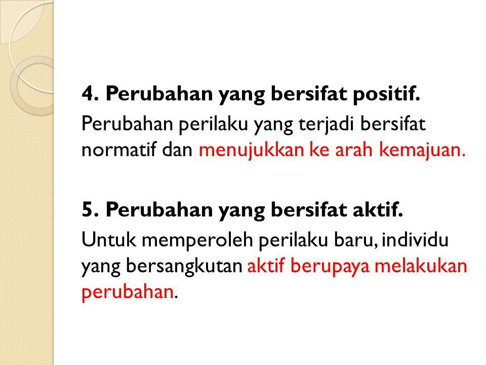 4. Perubahan yang bersifat positif. Perubahan perilaku yang terjadi bersifat normatif dan menujukkan ke arah kemajuan. 5. Perubahan yang bersifat akti