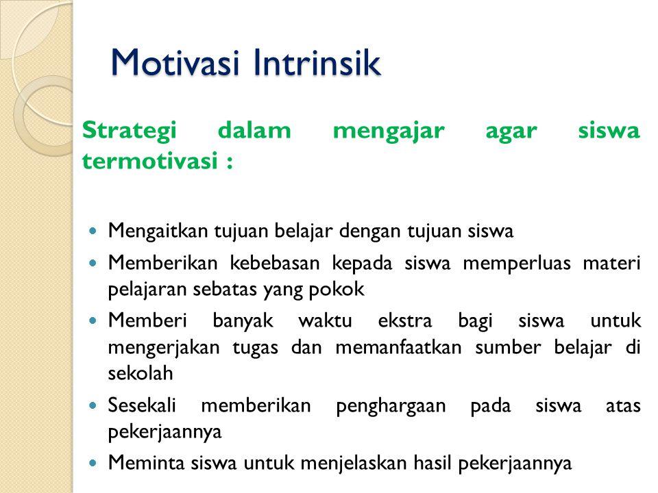 Motivasi Intrinsik Strategi dalam mengajar agar siswa termotivasi : Mengaitkan tujuan belajar dengan tujuan siswa Memberikan kebebasan kepada siswa me