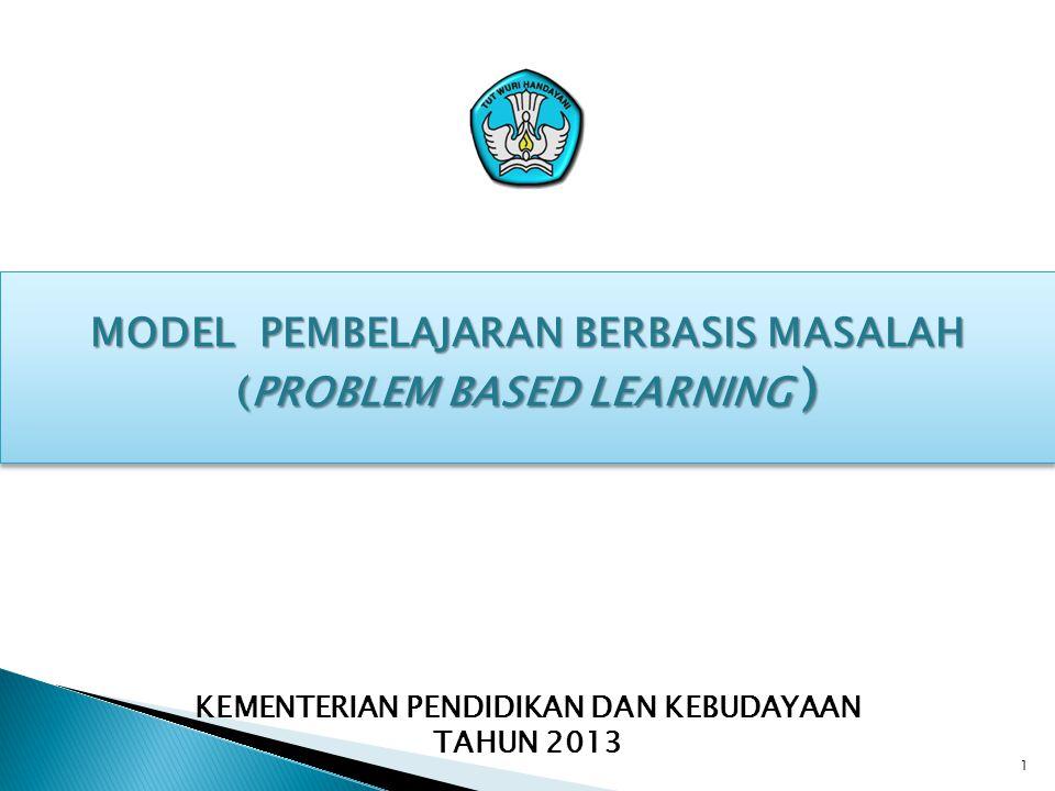 MODEL PEMBELAJARAN BERBASIS MASALAH (PROBLEM BASED LEARNING ) KEMENTERIAN PENDIDIKAN DAN KEBUDAYAAN TAHUN 2013 1