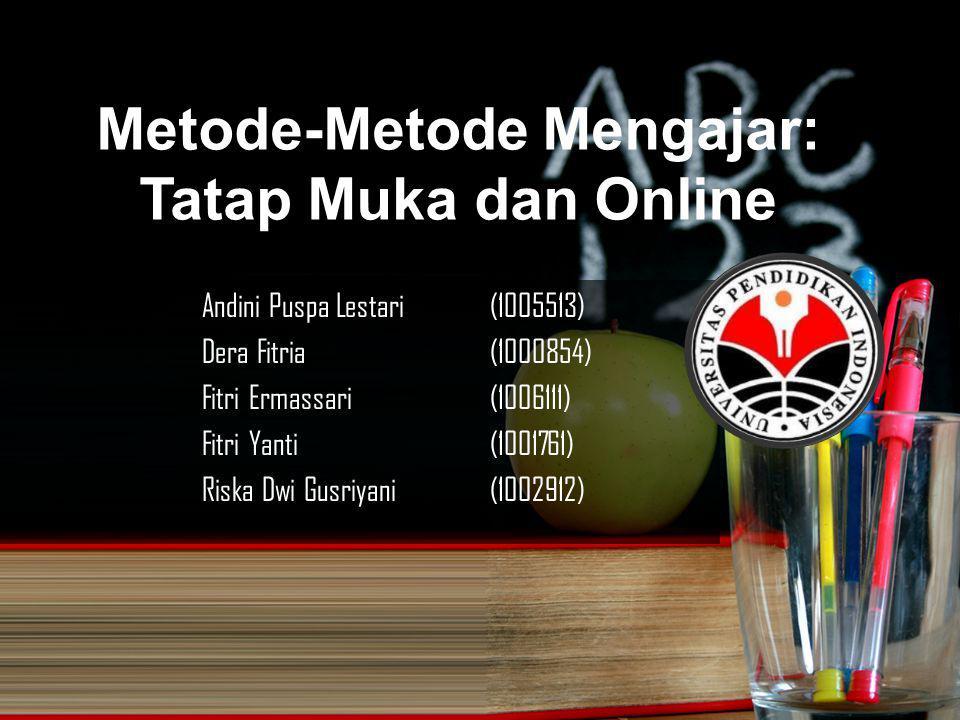 Metode-Metode Mengajar: Tatap Muka dan Online Andini Puspa Lestari(1005513) Dera Fitria(1000854) Fitri Ermassari(1006111) Fitri Yanti(1001761) Riska Dwi Gusriyani(1002912)