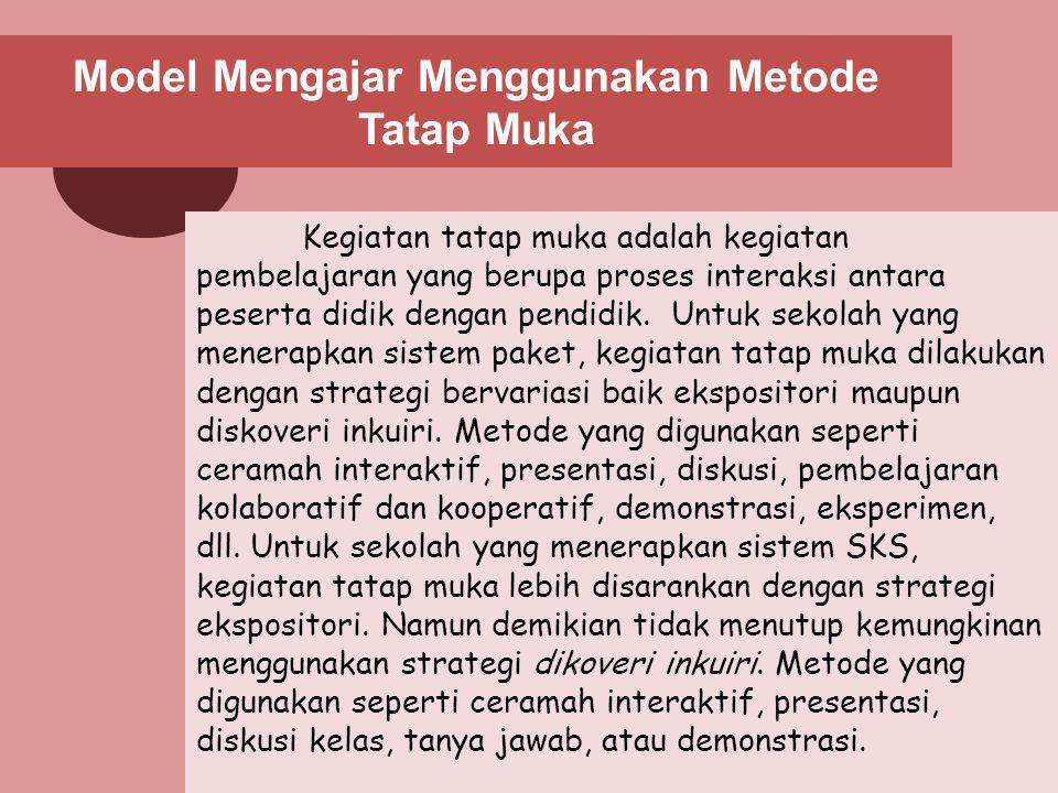 Model Mengajar Menggunakan Metode Tatap Muka Kegiatan tatap muka adalah kegiatan pembelajaran yang berupa proses interaksi antara peserta didik dengan pendidik.