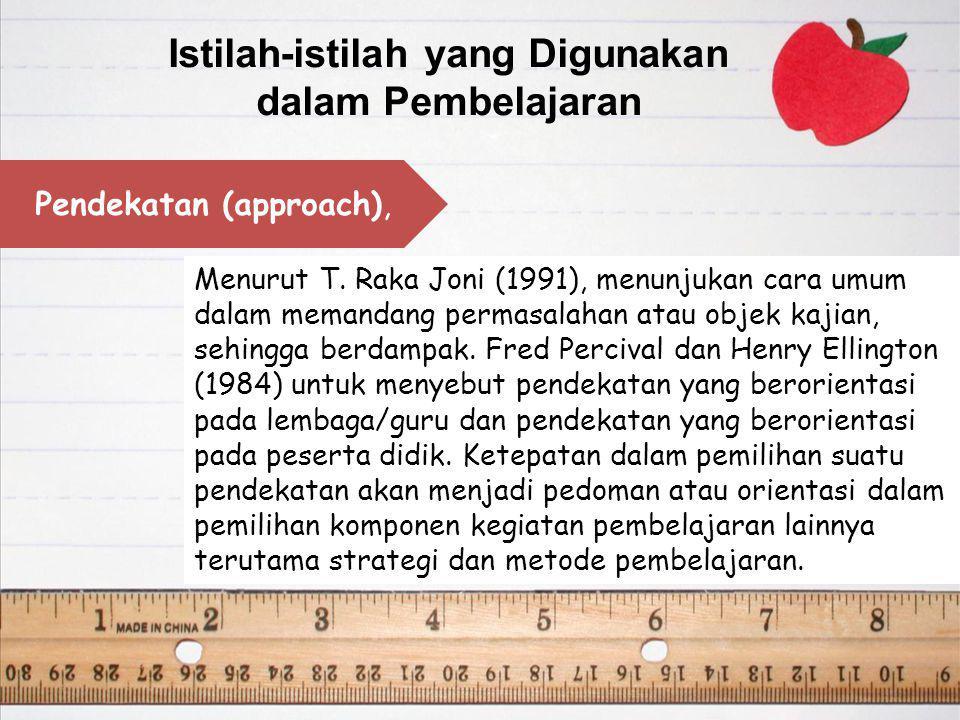 Strategi (strategy) Dick dan Carey (1990) menyatakan bahwa strategi menunjukan komponen umum suatu set bahan ajar instruksional dan prosedur yang akan digunakan bersama bahan ajar tersebut untuk memperoleh hasil belajar tertentu.
