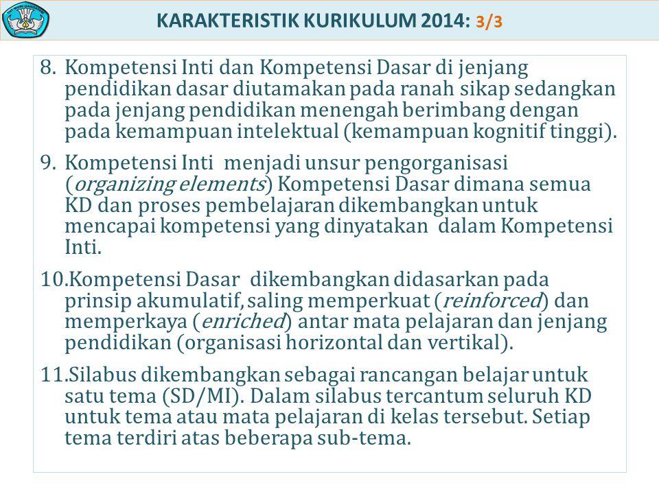 KARAKTERISTIK KURIKULUM 2014: 3/3 8.Kompetensi Inti dan Kompetensi Dasar di jenjang pendidikan dasar diutamakan pada ranah sikap sedangkan pada jenjan