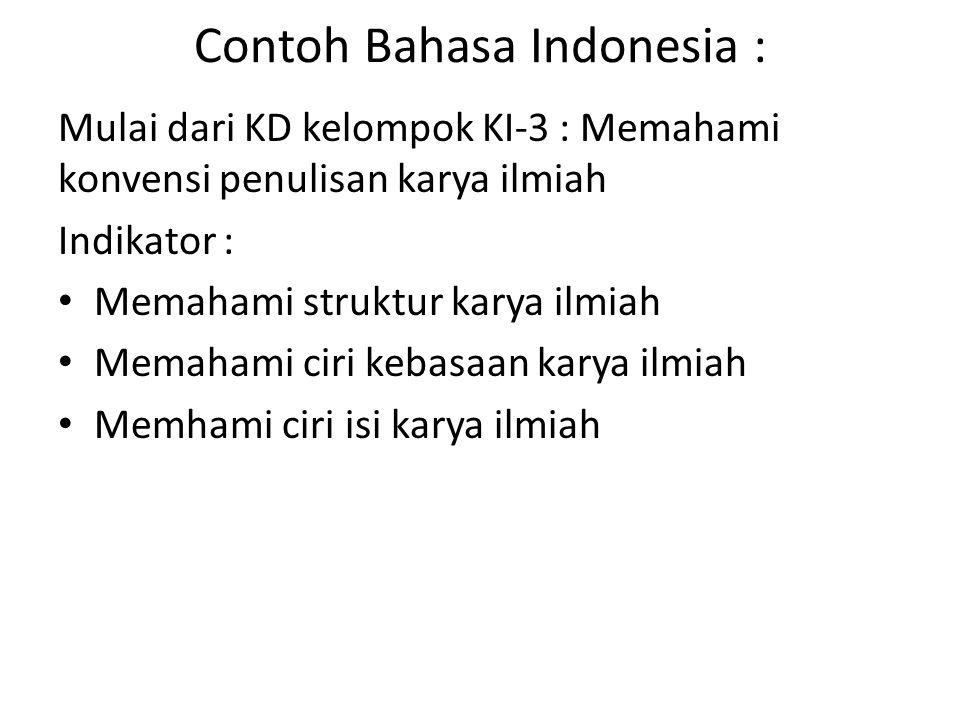 Contoh Bahasa Indonesia : Mulai dari KD kelompok KI-3 : Memahami konvensi penulisan karya ilmiah Indikator : Memahami struktur karya ilmiah Memahami c
