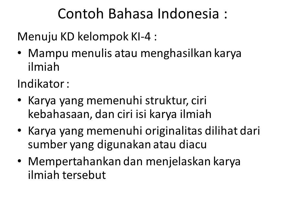 Contoh Bahasa Indonesia : Menuju KD kelompok KI-4 : Mampu menulis atau menghasilkan karya ilmiah Indikator : Karya yang memenuhi struktur, ciri kebaha