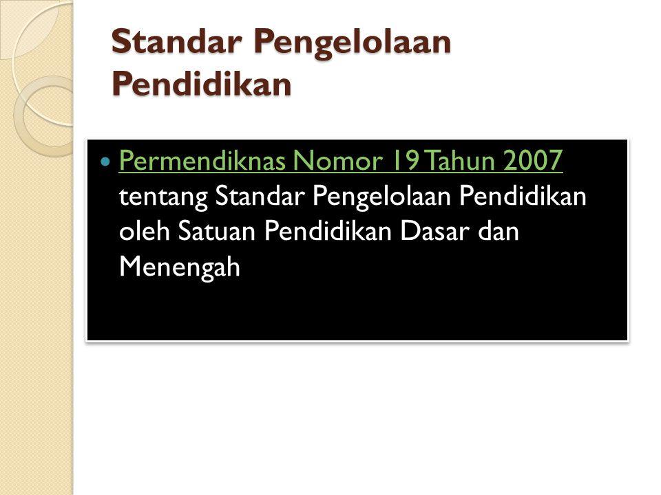 Standar Pengelolaan Pendidikan Permendiknas Nomor 19 Tahun 2007 tentang Standar Pengelolaan Pendidikan oleh Satuan Pendidikan Dasar dan Menengah Permendiknas Nomor 19 Tahun 2007 Permendiknas Nomor 19 Tahun 2007 tentang Standar Pengelolaan Pendidikan oleh Satuan Pendidikan Dasar dan Menengah Permendiknas Nomor 19 Tahun 2007