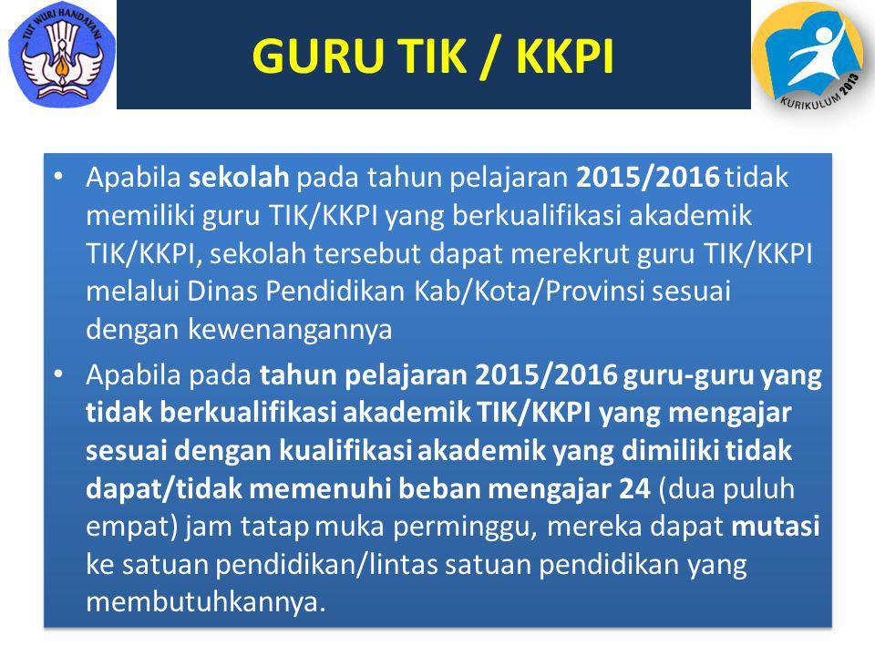 GURU TIK / KKPI Apabila sekolah pada tahun pelajaran 2015/2016 tidak memiliki guru TIK/KKPI yang berkualifikasi akademik TIK/KKPI, sekolah tersebut da
