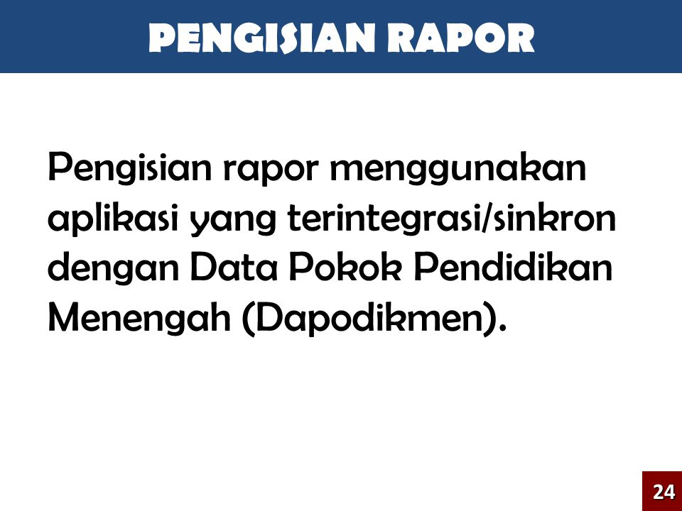Pengisian rapor menggunakan aplikasi yang terintegrasi/sinkron dengan Data Pokok Pendidikan Menengah (Dapodikmen). PENGISIAN RAPOR24