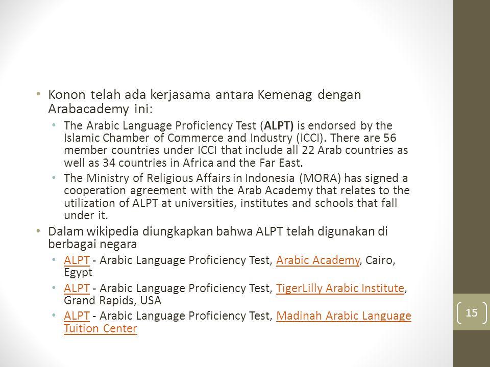 Konon telah ada kerjasama antara Kemenag dengan Arabacademy ini: The Arabic Language Proficiency Test (ALPT) is endorsed by the Islamic Chamber of Com