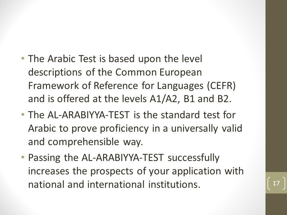 The Arabic Test is based upon the level descriptions of the Common European Framework of Reference for Languages (CEFR) and is offered at the levels A