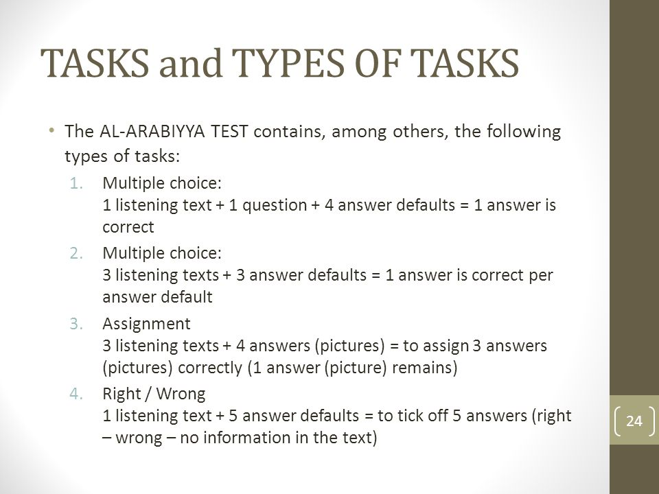 TASKS and TYPES OF TASKS The AL-ARABIYYA TEST contains, among others, the following types of tasks: 1.Multiple choice: 1 listening text + 1 question +
