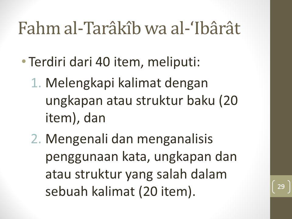 Fahm al-Tarâkîb wa al-'Ibârât Terdiri dari 40 item, meliputi: 1.Melengkapi kalimat dengan ungkapan atau struktur baku (20 item), dan 2.Mengenali dan m