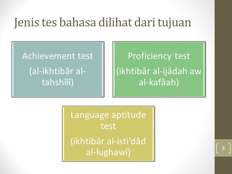 Jenis tes bahasa dilihat dari tujuan Achievement test (al-ikhtibâr al- tahshîlî) Proficiency test (ikhtibâr al-ijâdah aw al-kafâah) Language aptitude