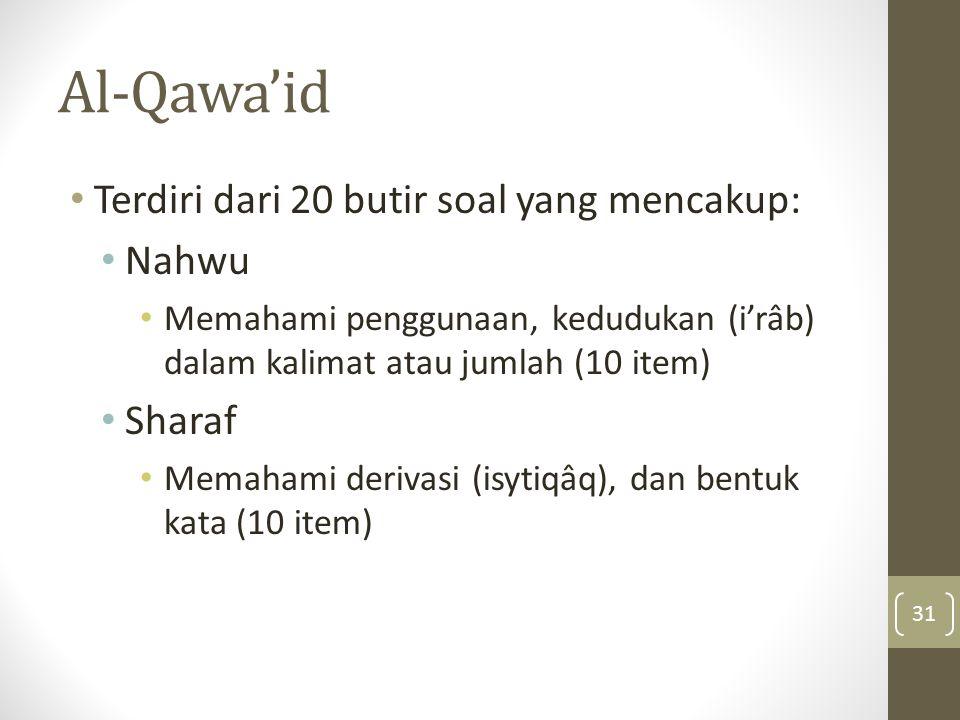Al-Qawa'id Terdiri dari 20 butir soal yang mencakup: Nahwu Memahami penggunaan, kedudukan (i'râb) dalam kalimat atau jumlah (10 item) Sharaf Memahami