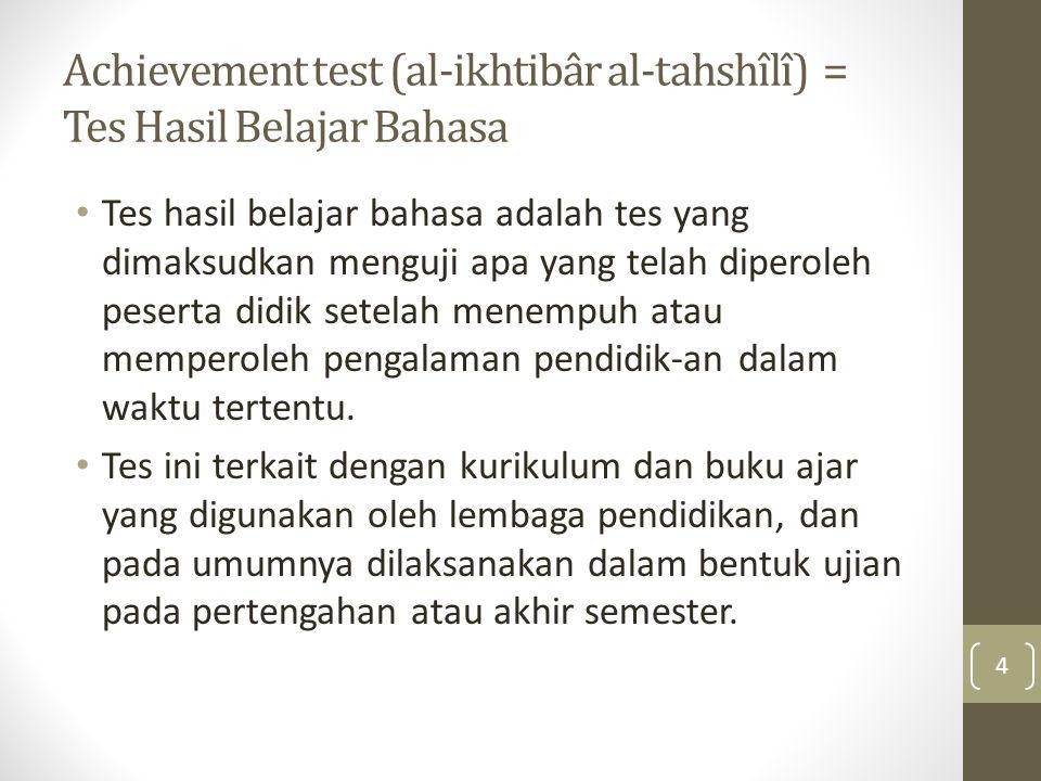 Achievement test (al-ikhtibâr al-tahshîlî) = Tes Hasil Belajar Bahasa Tes hasil belajar bahasa adalah tes yang dimaksudkan menguji apa yang telah dipe
