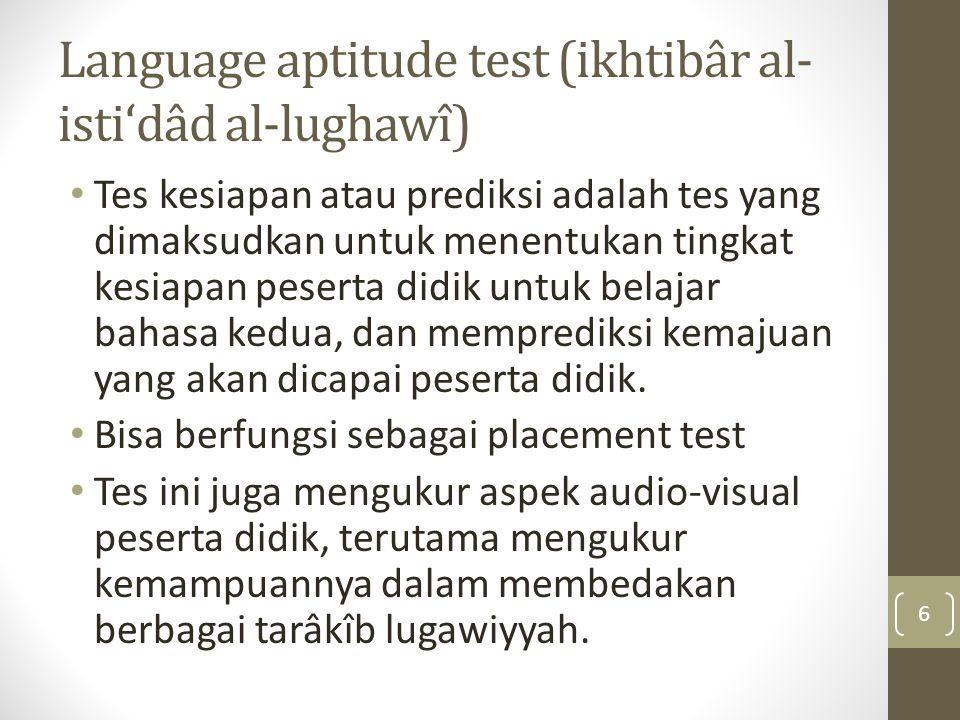 Language aptitude test (ikhtibâr al- isti'dâd al-lughawî) Tes kesiapan atau prediksi adalah tes yang dimaksudkan untuk menentukan tingkat kesiapan pes
