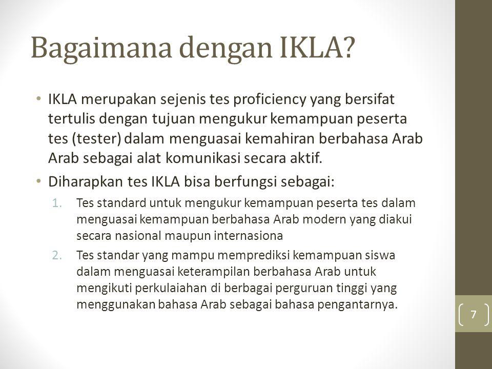 Bagaimana dengan IKLA? IKLA merupakan sejenis tes proficiency yang bersifat tertulis dengan tujuan mengukur kemampuan peserta tes (tester) dalam mengu