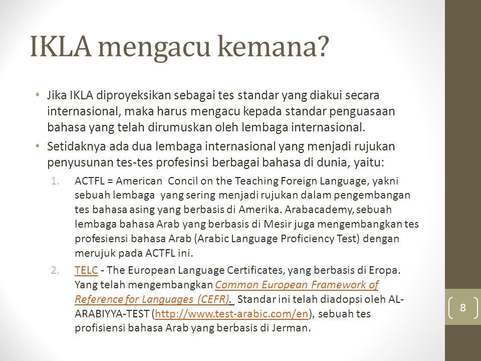IKLA mengacu kemana? Jika IKLA diproyeksikan sebagai tes standar yang diakui secara internasional, maka harus mengacu kepada standar penguasaan bahasa