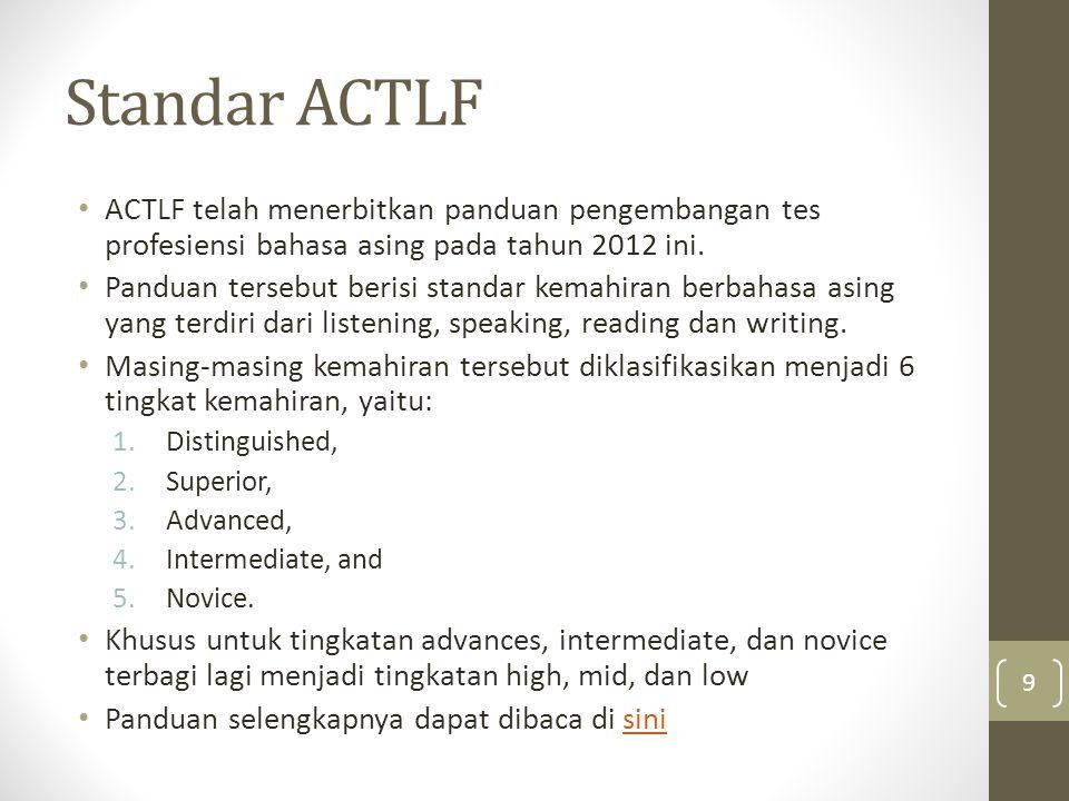 Standar ACTLF ACTLF telah menerbitkan panduan pengembangan tes profesiensi bahasa asing pada tahun 2012 ini. Panduan tersebut berisi standar kemahiran