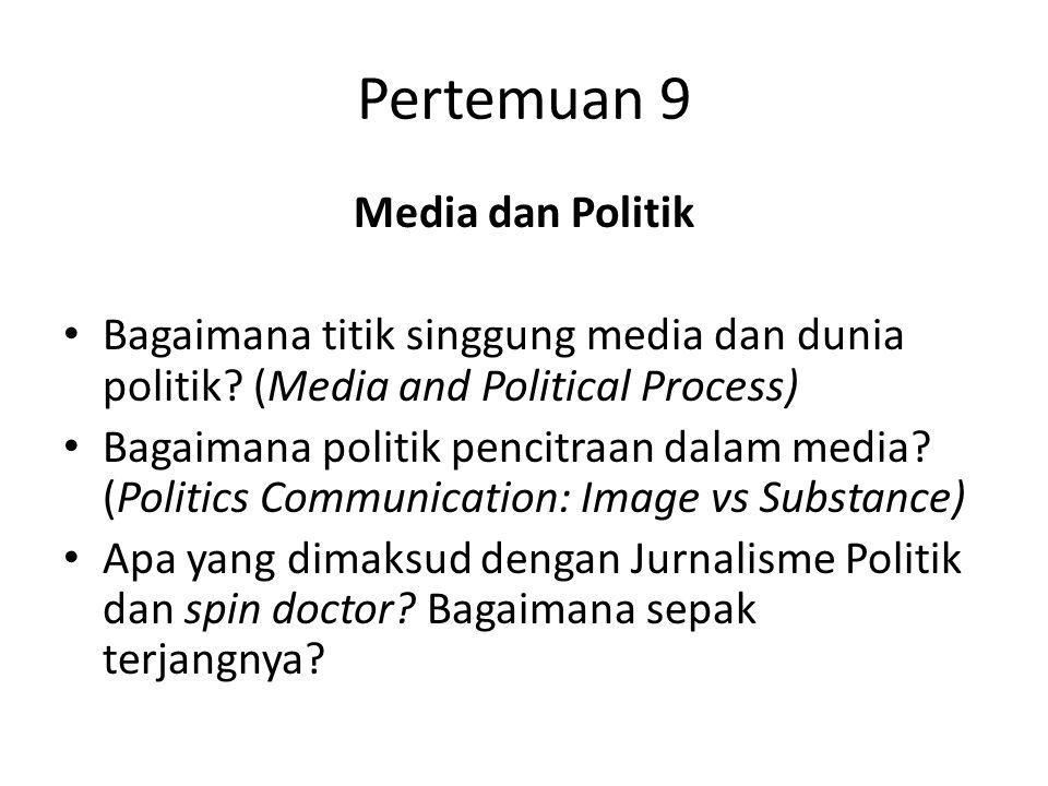 Pertemuan 9 Media dan Politik Bagaimana titik singgung media dan dunia politik? (Media and Political Process) Bagaimana politik pencitraan dalam media