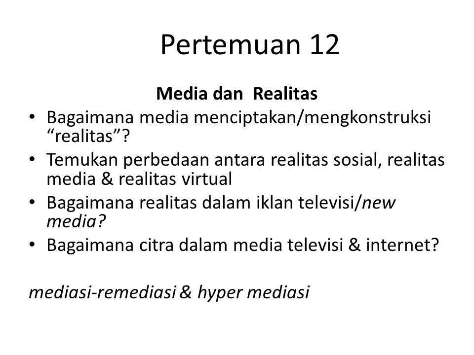 """Media dan Realitas Bagaimana media menciptakan/mengkonstruksi """"realitas""""? Temukan perbedaan antara realitas sosial, realitas media & realitas virtual"""