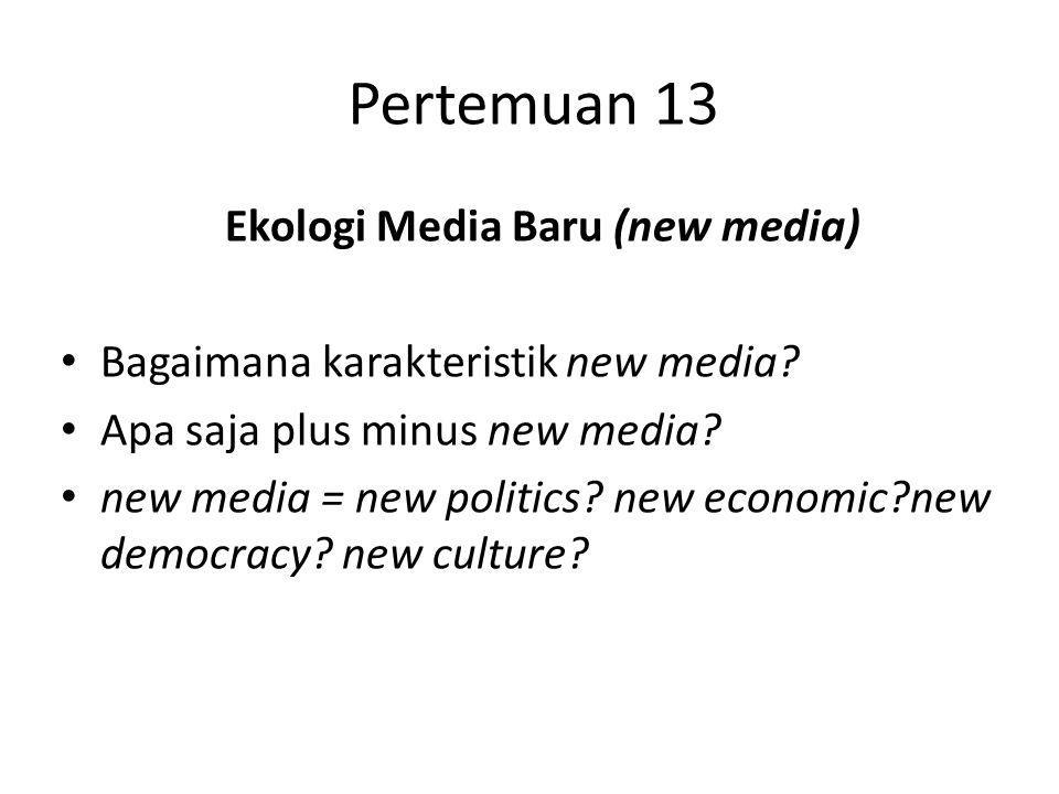 Ekologi Media Baru (new media) Bagaimana karakteristik new media? Apa saja plus minus new media? new media = new politics? new economic?new democracy?