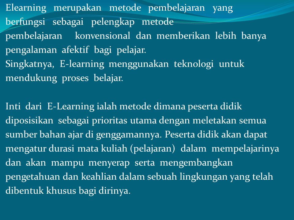 E-Learning terfokus pada pandangan pembelajaran yang paling luas, solusi pembelajaran yang mengungguli paradigma tradisional dalam pelatihan (Suyanto : 2005).