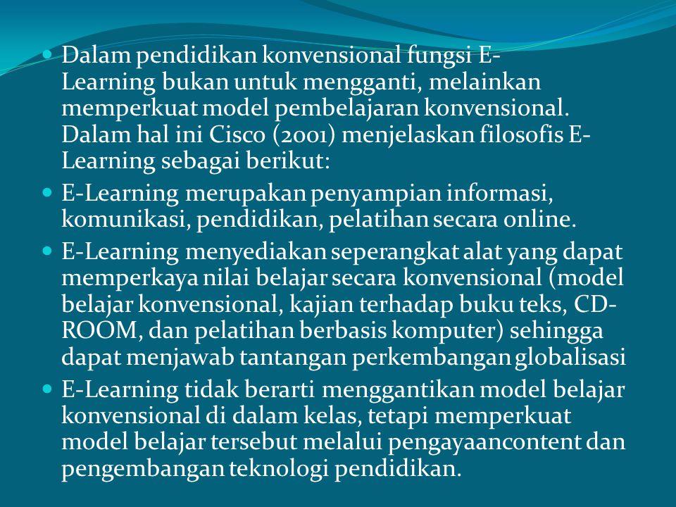 Perbedaan Pembelajaran konvensional dengan E-Learning Pada pembelajaran konvensioanal guru dianggap sebagai orang yang serba tahu dan ditugaskan untuk menyalurkan ilmu pengetahuan kepada pelajarnya Sedangkan di dalam E-Learning fokus utamanya adalah pelajar.