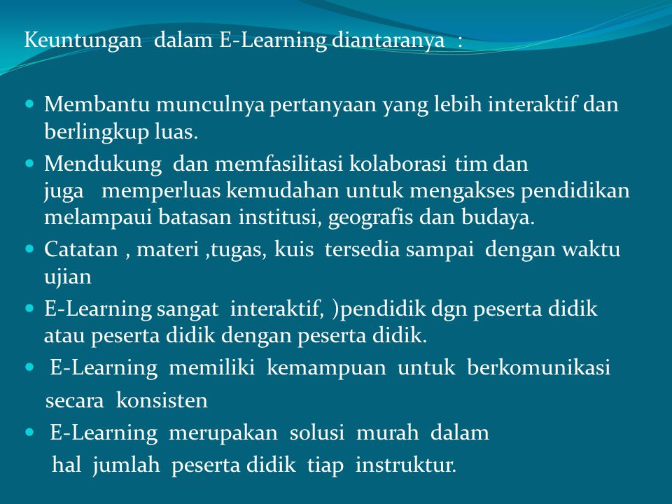 Dalam pendidikan konvensional fungsi E- Learning bukan untuk mengganti, melainkan memperkuat model pembelajaran konvensional.