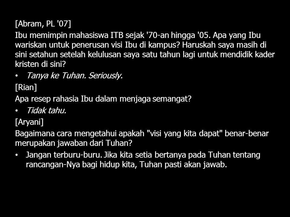 [Santa, MA '10] Apa visi Ibu? Mengatasi fenomena money-minded di Indonesia. [Raymond, GL '09] Bagaimana kondisi ITB ketika Ibu memulai pelayanan di si