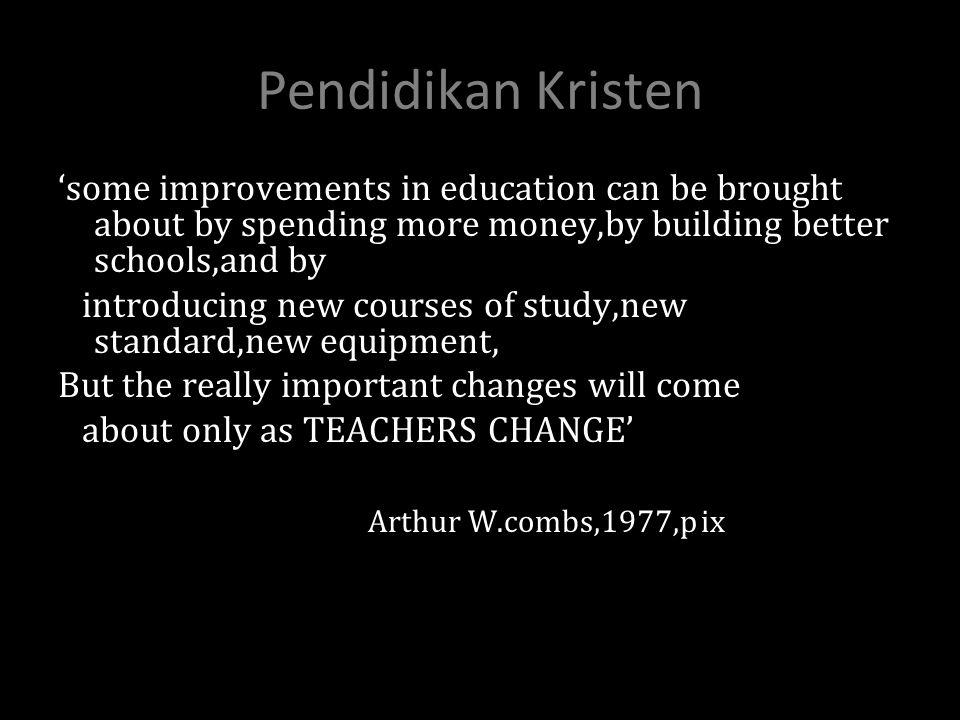 """2. Proses masa kini Proses pendidikan seperti apa sebagai sebuah """"redemption"""". Peran Guru """"we teach little by what we say, but we teach most by what w"""