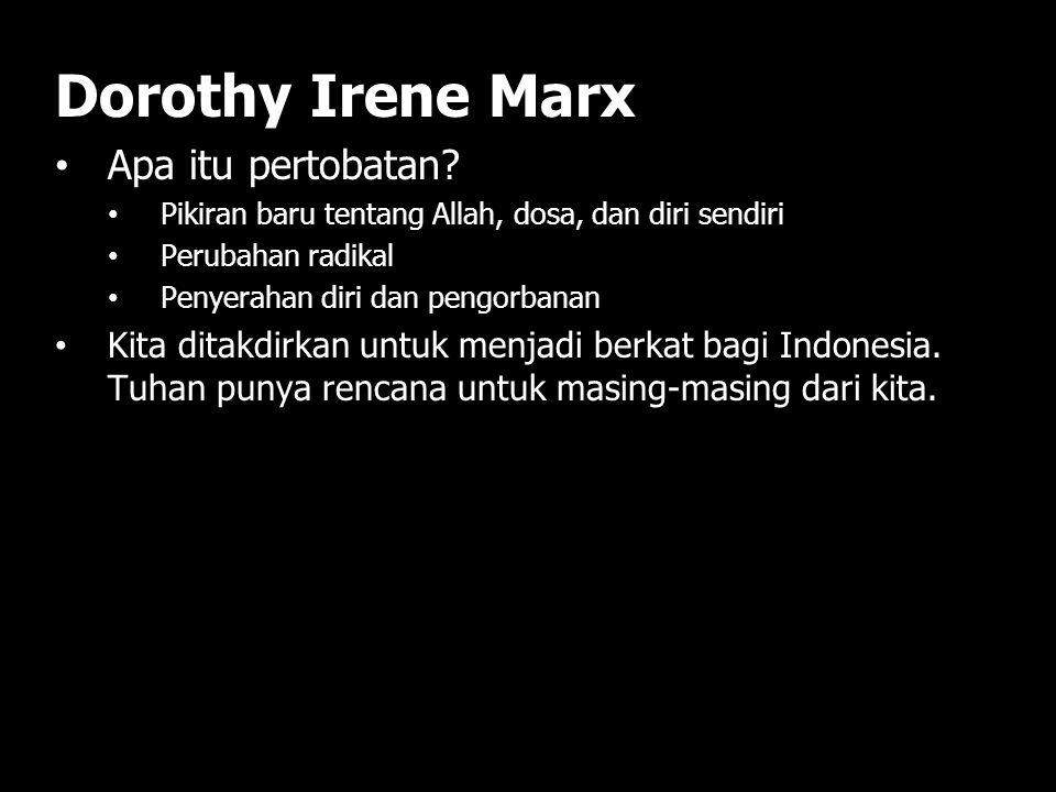 Dorothy Irene Marx Siapa kita? Milik Tuhan atau milik dunia? Jika kita milik dunia, kita akan ingin dihormati, disanjung, dan ditinggikan. Namun, jika