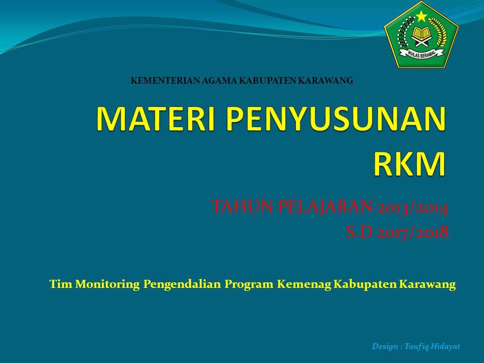 TAHUN PELAJARAN 2013/2014 S.D 2017/2018 KEMENTERIAN AGAMA KABUPATEN KARAWANG Tim Monitoring Pengendalian Program Kemenag Kabupaten Karawang Design : T