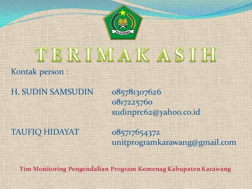 Tim Monitoring Pengendalian Program Kemenag Kabupaten Karawang Kontak person : H. SUDIN SAMSUDIN 085781307626 0817225760 sudinprc62@yahoo.co.id TAUFIQ
