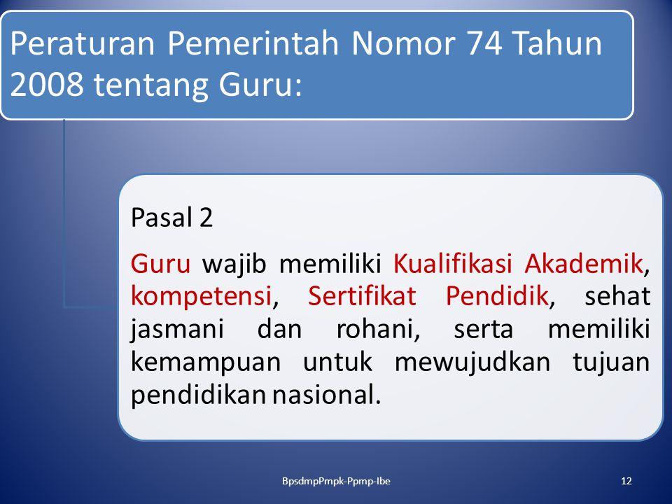 Peraturan Pemerintah Nomor 74 Tahun 2008 tentang Guru: Pasal 2 Guru wajib memiliki Kualifikasi Akademik, kompetensi, Sertifikat Pendidik, sehat jasman
