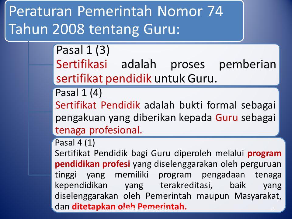 Peraturan Pemerintah Nomor 74 Tahun 2008 tentang Guru: Pasal 1 (3) Sertifikasi adalah proses pemberian sertifikat pendidik untuk Guru. Pasal 1 (4) Ser