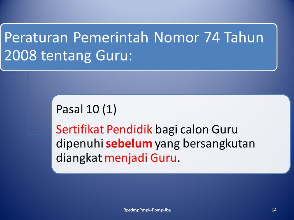 Peraturan Pemerintah Nomor 74 Tahun 2008 tentang Guru: Pasal 10 (1) Sertifikat Pendidik bagi calon Guru dipenuhi sebelum yang bersangkutan diangkat me