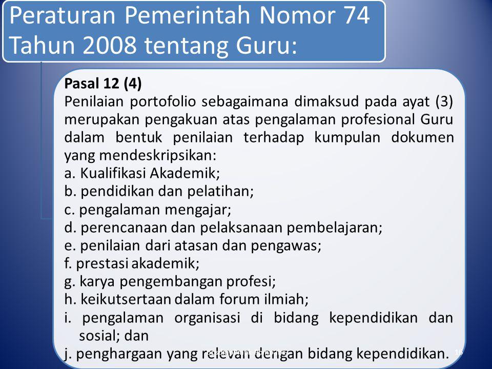 Peraturan Pemerintah Nomor 74 Tahun 2008 tentang Guru: Pasal 12 (4) Penilaian portofolio sebagaimana dimaksud pada ayat (3) merupakan pengakuan atas p