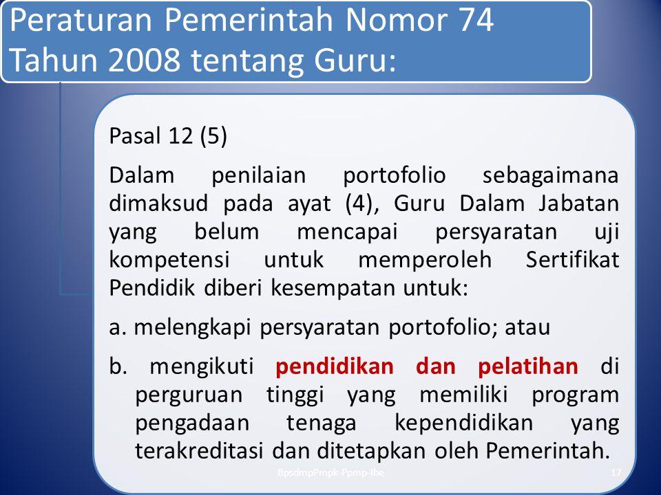 Peraturan Pemerintah Nomor 74 Tahun 2008 tentang Guru: Pasal 12 (5) Dalam penilaian portofolio sebagaimana dimaksud pada ayat (4), Guru Dalam Jabatan