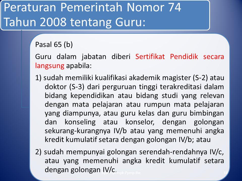 Peraturan Pemerintah Nomor 74 Tahun 2008 tentang Guru: Pasal 65 (b) Guru dalam jabatan diberi Sertifikat Pendidik secara langsung apabila: 1) sudah me