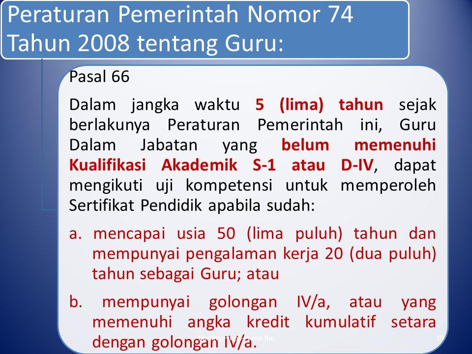 Peraturan Pemerintah Nomor 74 Tahun 2008 tentang Guru: Pasal 66 Dalam jangka waktu 5 (lima) tahun sejak berlakunya Peraturan Pemerintah ini, Guru Dala