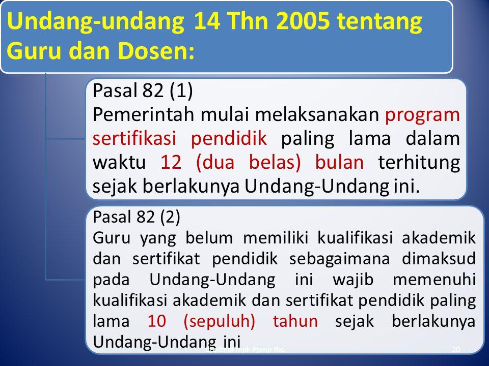 Undang-undang 14 Thn 2005 tentang Guru dan Dosen: Pasal 82 (1) Pemerintah mulai melaksanakan program sertifikasi pendidik paling lama dalam waktu 12 (