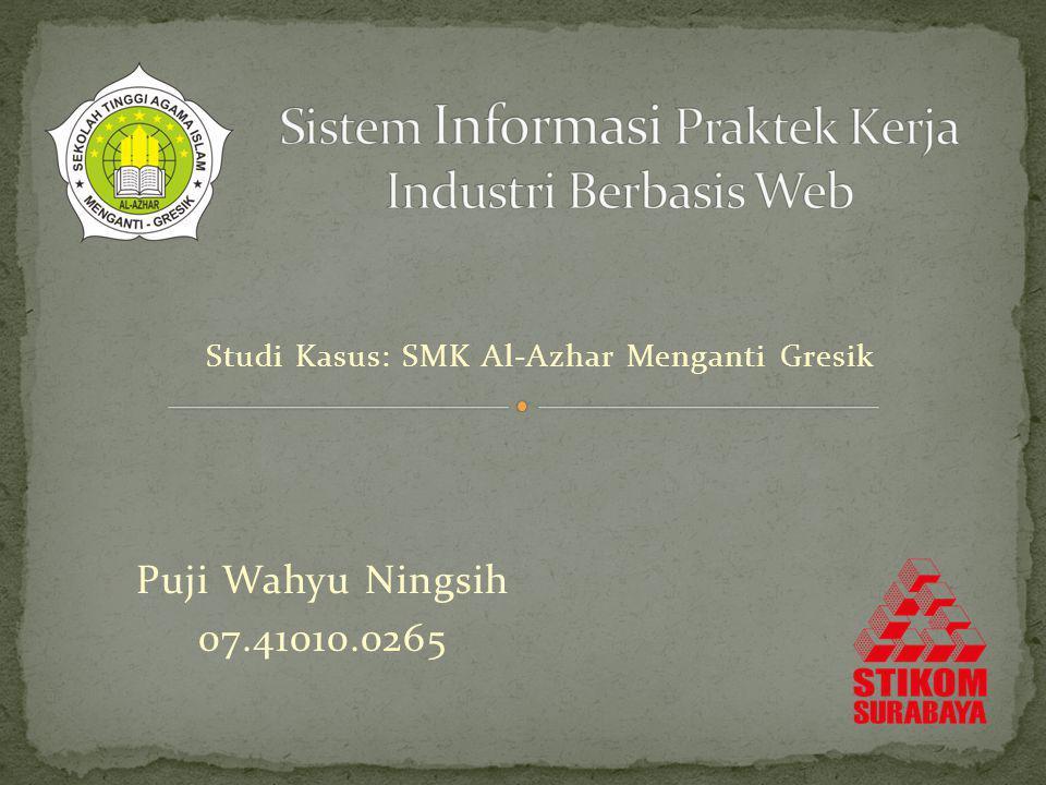 Puji Wahyu Ningsih 07.41010.0265 Studi Kasus: SMK Al-Azhar Menganti Gresik