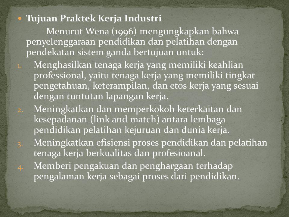 Tujuan Praktek Kerja Industri Menurut Wena (1996) mengungkapkan bahwa penyelenggaraan pendidikan dan pelatihan dengan pendekatan sistem ganda bertujua