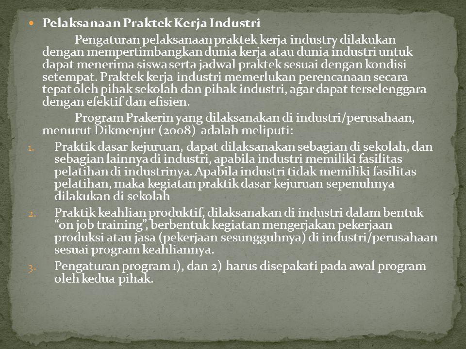Pelaksanaan Praktek Kerja Industri Pengaturan pelaksanaan praktek kerja industry dilakukan dengan mempertimbangkan dunia kerja atau dunia industri unt