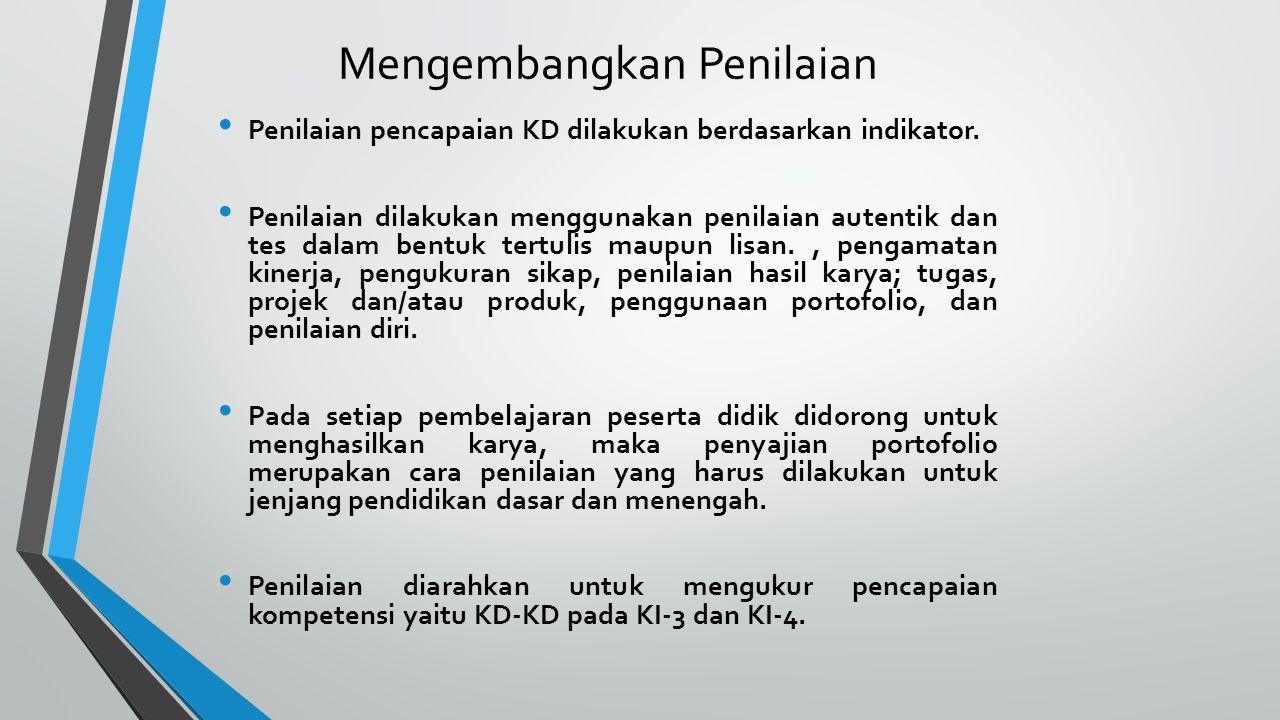 Mengembangkan Penilaian Penilaian pencapaian KD dilakukan berdasarkan indikator.
