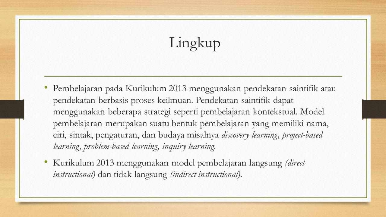 Lingkup Pembelajaran pada Kurikulum 2013 menggunakan pendekatan saintifik atau pendekatan berbasis proses keilmuan.