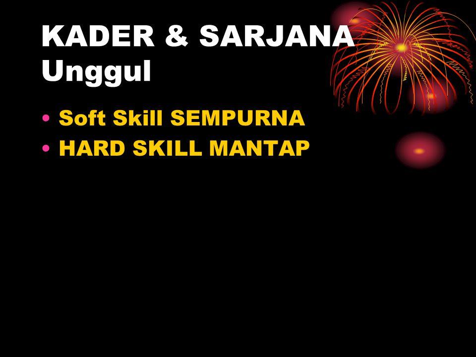KADER & SARJANA Unggul Soft Skill SEMPURNA HARD SKILL MANTAP
