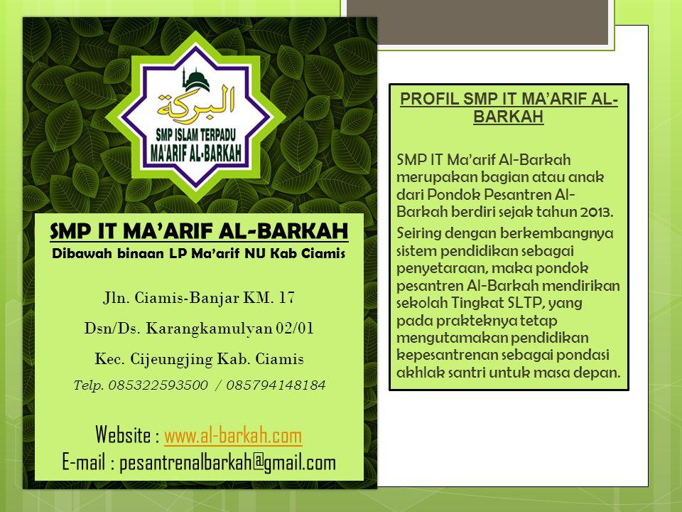 PROFIL SMP IT MA'ARIF AL- BARKAH SMP IT Ma'arif Al-Barkah merupakan bagian atau anak dari Pondok Pesantren Al- Barkah berdiri sejak tahun 2013.
