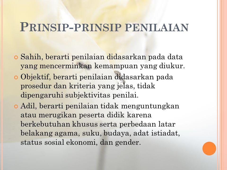 P RINSIP - PRINSIP PENILAIAN ( LANJUTAN 1) Terpadu, berarti penilaian oleh pendidik merupakan salah satu komponen yang tak terpisahkan dari kegiatan pembelajaran.